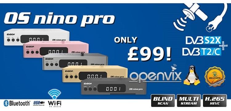 New Edision OS Nino Pro in stock! Only £99! Multi-Stream DVB-S2X +